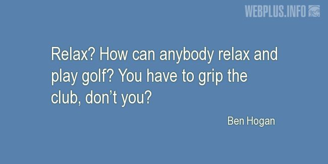 Quotes and pictures for Golf. «You have to grip the club, don't you?» quotation with photo.