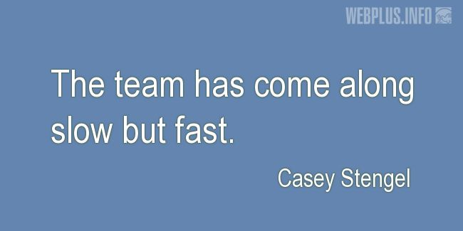 Quotes and pictures for Team. «Slow but fast» quotation with photo.