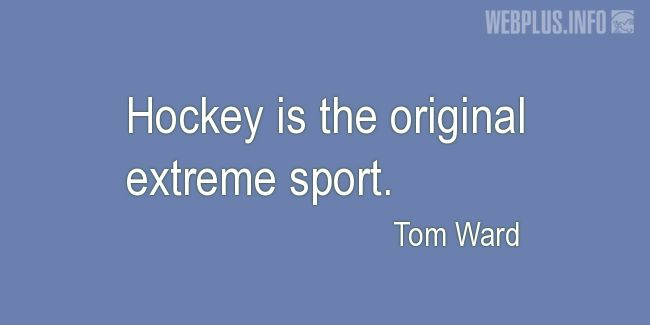 Quotes and pictures for Hockey. «Original extreme sport» quotation with photo.