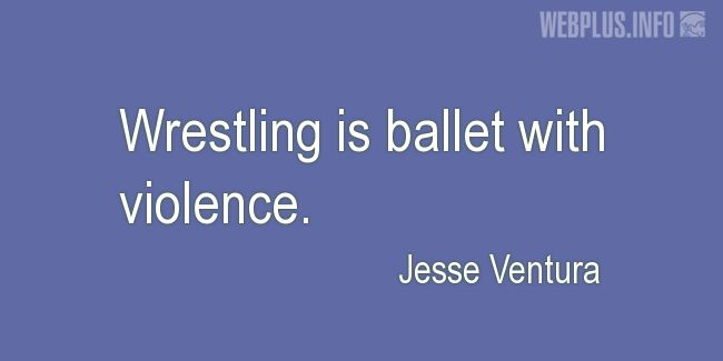 Quotes and pictures for Wrestling. «Ballet with violence» quotation with photo.