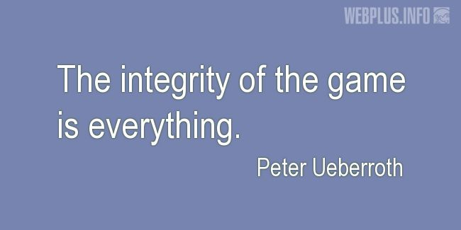 Quotes and pictures for Game. «The integrity of the game» quotation with photo.