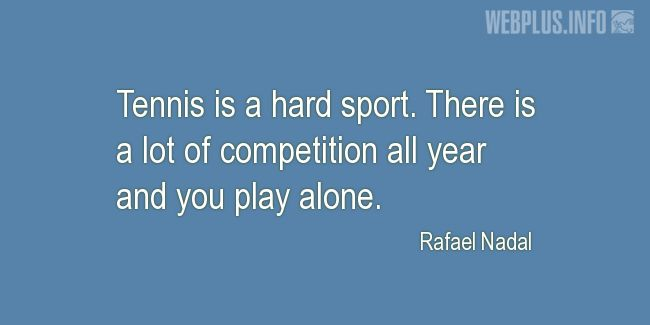 Quotes and pictures for Tennis. «Tennis is a hard sport» quotation with photo.