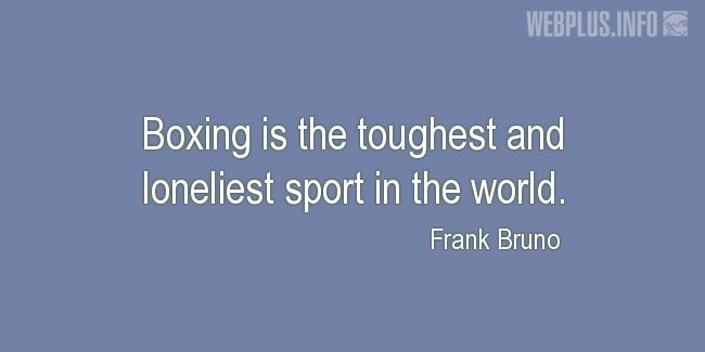 Quotes and pictures for Boxing. «The toughest and loneliest sport in the world» quotation with photo.