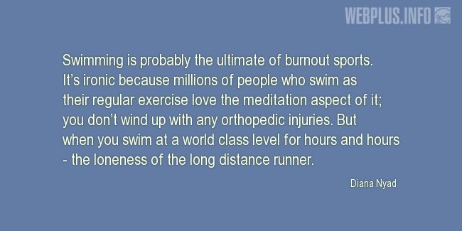 Quotes and pictures for Swimming. «The ultimate of burnout sports» quotation with photo.