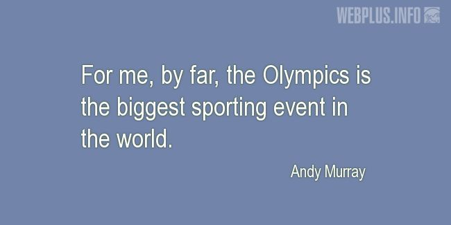 Quotes and pictures for Olympic Games. «The biggest sporting event in the world» quotation with photo.