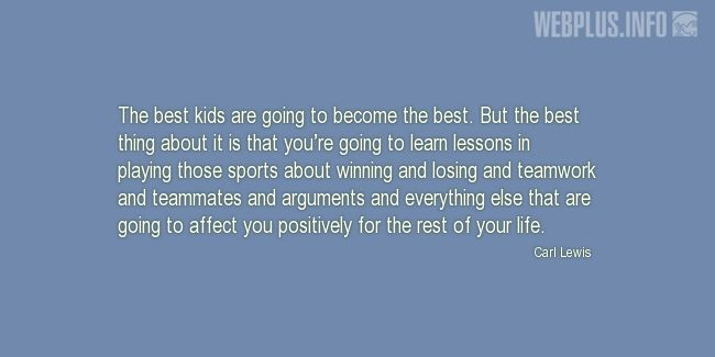 Quotes and pictures for Involving children in sports. «The best thing about it» quotation with photo.