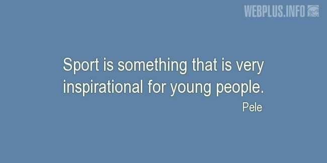 Quotes and pictures for Involving children in sports. «Something that is very inspirational» quotation with photo.