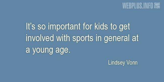 Quotes and pictures for Involving children in sports. «It's so important for kids» quotation with photo.