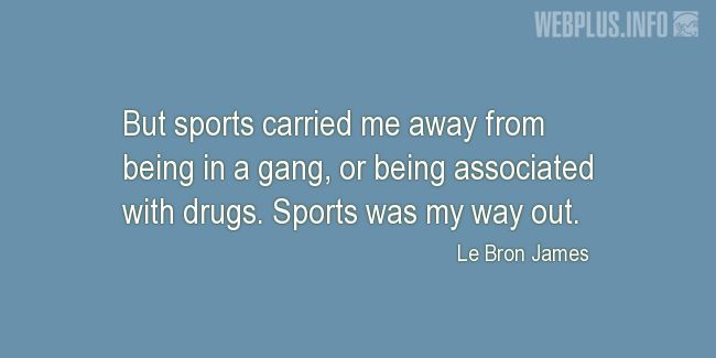 Quotes and pictures for Involving children in sports. «Sports was my way out» quotation with photo.