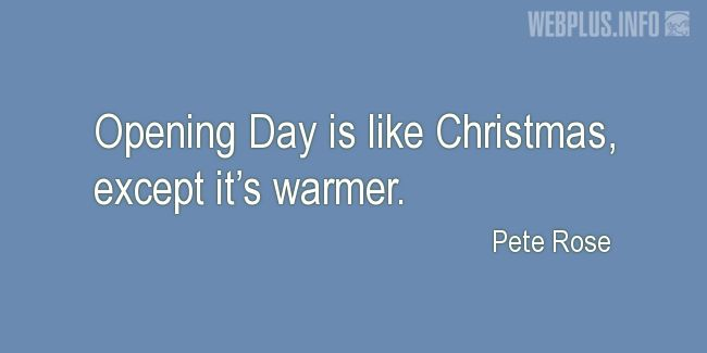 Quotes and pictures for Opening day. «Like Christmas» quotation with photo.