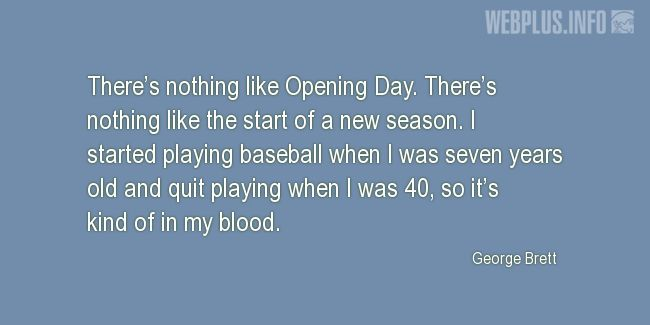 Quotes and pictures for Opening day. «There's nothing like Opening Day» quotation with photo.