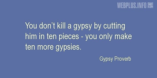 Quotes and pictures for Gypsy. «Ten more gypsies» quotation with photo.