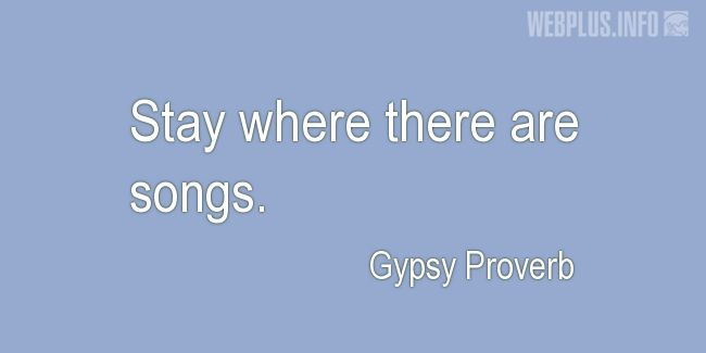 Quotes and pictures for Gypsy. «Where there are songs» quotation with photo.