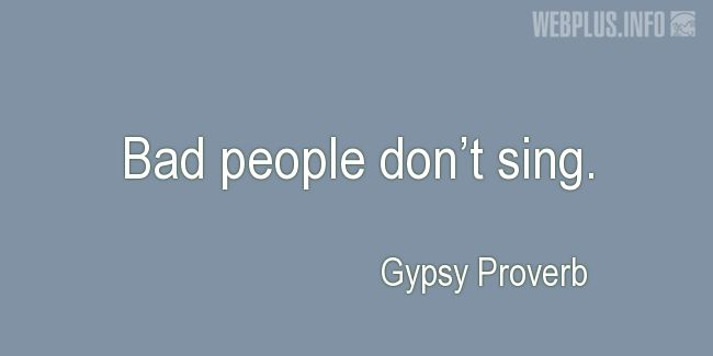 Quotes and pictures for Gypsy. «Bad people» quotation with photo.