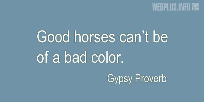 Quotes and pictures for Gypsy Proverbs and sayings. «Good horses» quotation with photo.