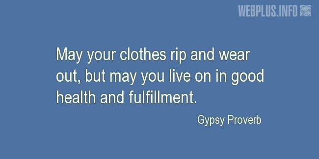 Quotes and pictures for Gypsy Proverbs and sayings. «May you live on in good health» quotation with photo.