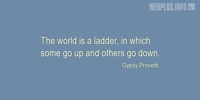Quotes and pictures for Gypsy Proverbs and sayings. «The world is a ladder» quotation with photo.