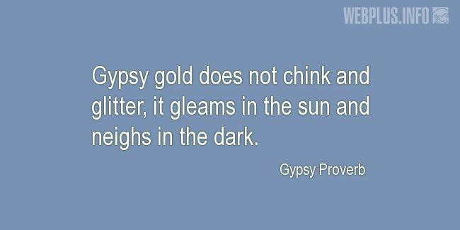 Quotes and pictures for Gypsy Proverbs and sayings. «Gypsy gold» quotation with photo.