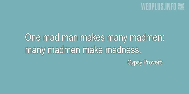 Quotes and pictures for Gypsy Proverbs and sayings. «Madness» quotation with photo.