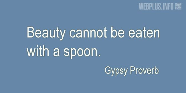 Quotes and pictures for Gypsy Proverbs and sayings. «Beauty» quotation with photo.