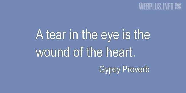 Quotes and pictures for Gypsy Proverbs and sayings. «A tear in the eye» quotation with photo.