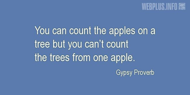 Quotes and pictures for Gypsy Proverbs and sayings. «You can't count the trees from one apple» quotation with photo.