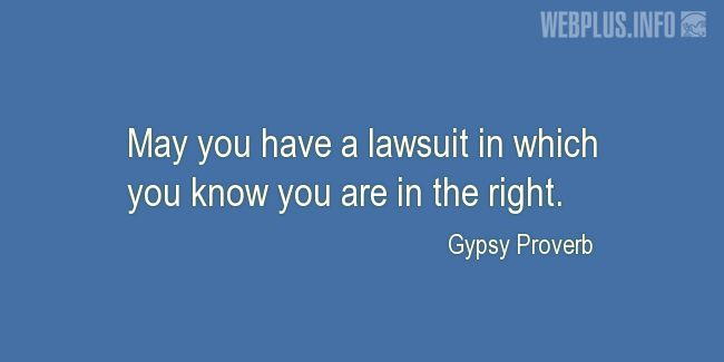 Quotes and pictures for Gypsy Proverbs and sayings. «A lawsuit» quotation with photo.