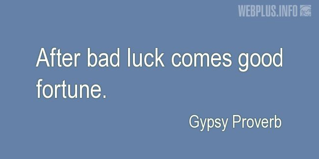 Quotes and pictures for Gypsy Proverbs and sayings. «After bad luck» quotation with photo.