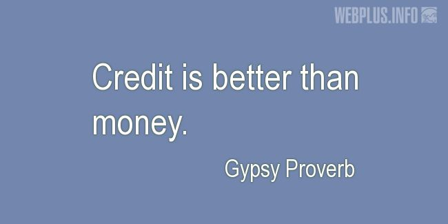 Quotes and pictures for Gypsy Proverbs and sayings. «Better than money» quotation with photo.