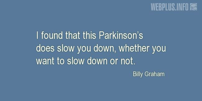 Quotes and pictures for Parkinson's. «This Parkinson's does slow you down» quotation with photo.