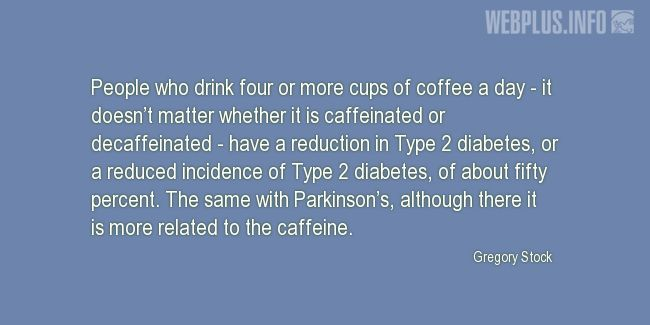 Quotes and pictures for Parkinson's. «Four or more cups of coffee a day» quotation with photo.