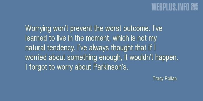 Quotes and pictures for Parkinson's. «I forgot to worry about Parkinson's» quotation with photo.