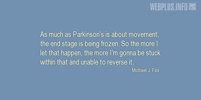 Quotes and pictures for Parkinson's. «Parkinson's is about movement» quotation with photo.