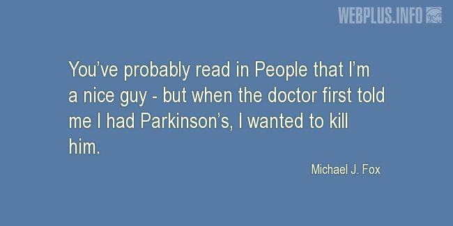 Quotes and pictures for Parkinson's. «I wanted to kill him» quotation with photo.