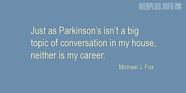 Quotes and pictures for Parkinson's. «Not a big topic» quotation with photo.