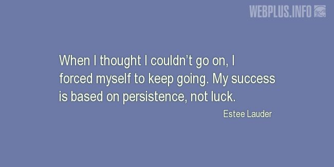 Quotes and pictures for Coping with disease. «My success is based on persistence» quotation with photo.