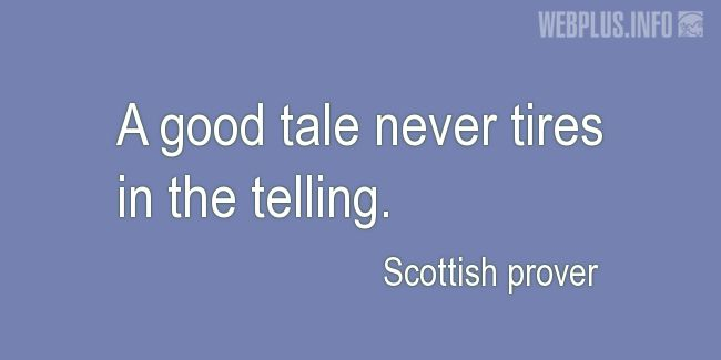 Quotes and pictures for Scottish proverbs and sayings. «A good tale» quotation with photo.