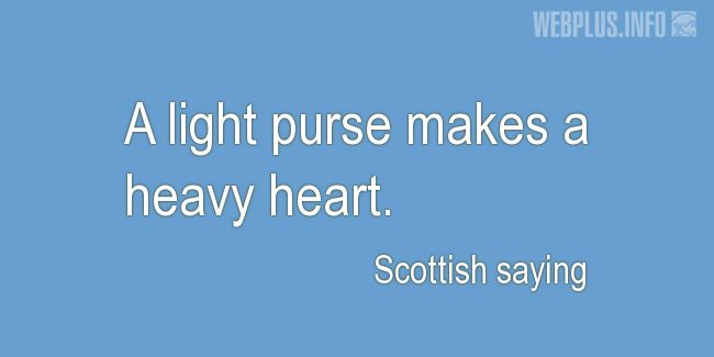 Quotes and pictures for Scottish proverbs and sayings. «A light purse» quotation with photo.