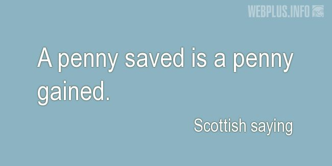 Quotes and pictures for Scottish proverbs and sayings. «A penny saved» quotation with photo.