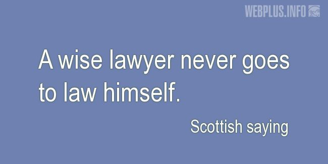 Quotes and pictures for Scottish proverbs and sayings. «A wise lawyer» quotation with photo.