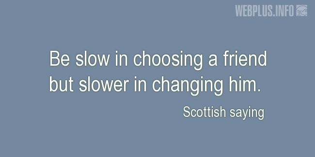 Quotes and pictures for Scottish proverbs and sayings. «Choosing a friend» quotation with photo.