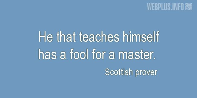 Quotes and pictures for Scottish proverbs and sayings. «A fool for a master» quotation with photo.