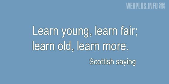 Quotes and pictures for Scottish proverbs and sayings. «Learn more» quotation with photo.