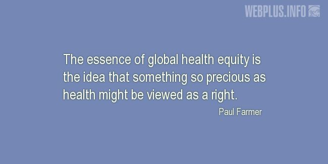 Quotes and pictures for About health. «The essence of global health equity» quotation with photo.