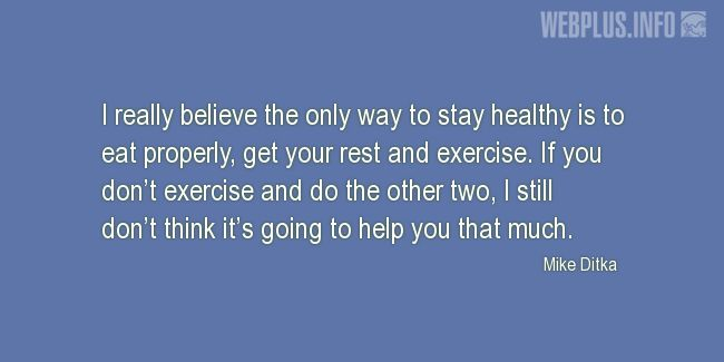 Quotes and pictures for Health and exercise. «The only way to stay health» quotation with photo.