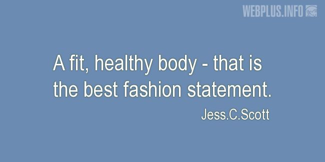 Quotes and pictures for Health and exercise. «The best fashion statement» quotation with photo.