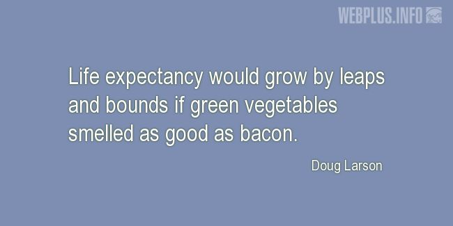 Quotes and pictures for Health and nutrition. «If green vegetables smelled as good as bacon» quotation with photo.