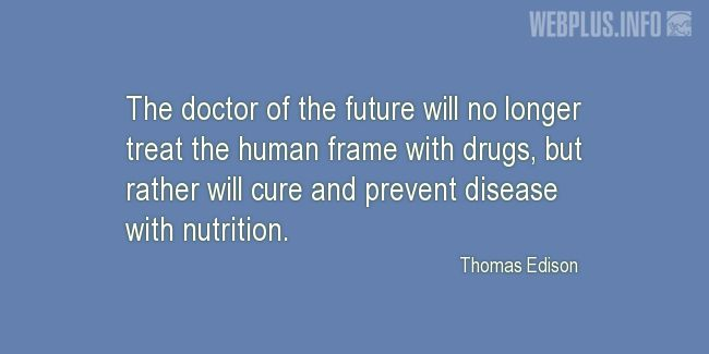Quotes and pictures for Health and nutrition. «The doctor of the future» quotation with photo.