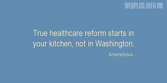 Quotes and pictures for Health and nutrition. «True healthcare reform» quotation with photo.