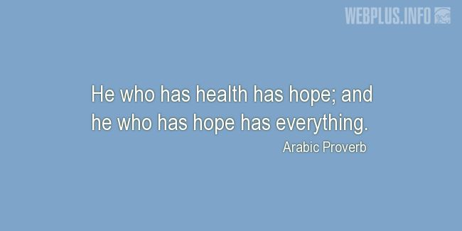 Quotes and pictures for Proverbs. «He who has health has hope» quotation with photo.